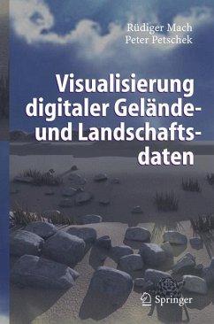 Visualisierung digitaler Gelände- und Landschaftsdaten - Mach, Rüdiger;Petschek, Peter