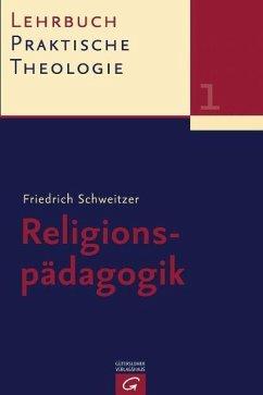 Lehrbuch Praktische Theologie. Band 1. Religionspädagogik - Schweitzer, Friedrich