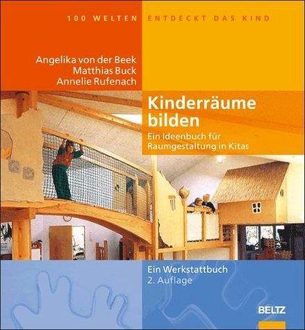 Kinderräume bilden - Beek, Angelika von der; Buck, Matthias; Rufenach, Annelie