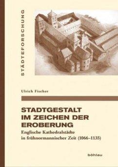 Stadtgestalt im Zeichen der Eroberung - Fischer, Ulrich