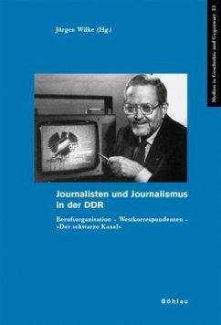 Journalisten und Journalismus in der DDR - Wilke, Jürgen