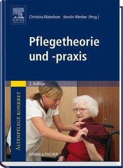KERSTIN MENKER CHRISTINA WATERBOER - Pflegetheorie und -praxis: Altenpflege konkret