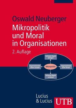 Mikropolitik und Moral in Organisationen - Neuberger, Oswald
