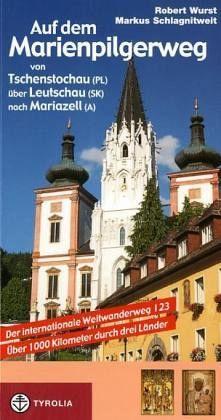 Auf dem Marienpilgerweg von Tschenstochau (PL) über Leutschau (SK) nach Mariazell (A) - Wurst, Robert; Schlagnitweit, Markus