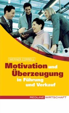 Motivation und Überzeugung in Führung und Verkauf - Correll, Werner