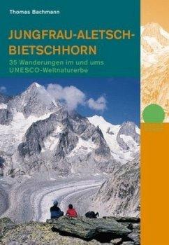 Jungfrau-Aletsch-Bietschhorn - Bachmann, Thomas
