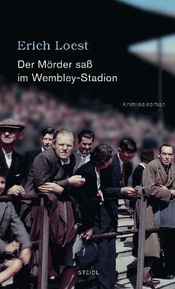 Der Mörder saß im Wembley-Stadion - Loest, Erich