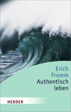 Authentisch leben - Fromm, Erich