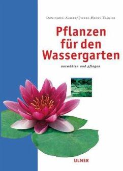 Pflanzen für den Wassergarten - Albert, Dominique; Tramier, Pierre-Henry