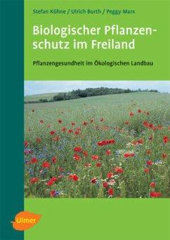 Biologischer Pflanzenschutz im Freiland - Kühne, Stefan; Burth, Ulrich; Marx, Peggy