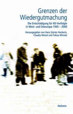 Grenzen der Wiedergutmachung - Hockerts, Günter / Moisel, Claudia / Winstel, Tobias (Hgg.)