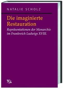 Die imaginierte Restauration - Scholz, Natalie