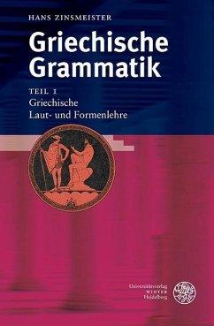 Griechische Grammatik 1. Griechische Laut- und Formenlehre - Zinsmeister, Hans