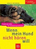 Wenn mein Hund nicht hören will: Praktische Hilfe bei Verhaltensproblemen. Der zuverlässige Heimtierberater