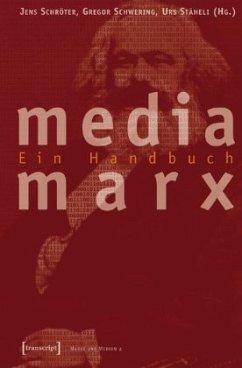 Media Marx - Schröter, Jens / Schwering, Gregor / Stäheli, Urs (Hgg.)