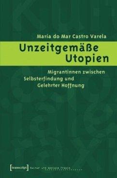 Unzeitgemäße Utopien - Castro Varela, María do Mar