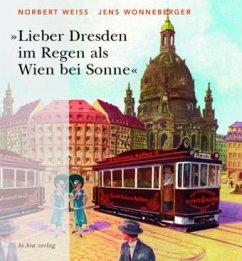 »Lieber Dresden im Regen als Wien bei Sonne« - Weiß, Norbert; Wonneberger, Jens
