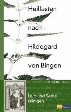 Heilfasten nach Hildegard von Bingen - Reutter, Lydia