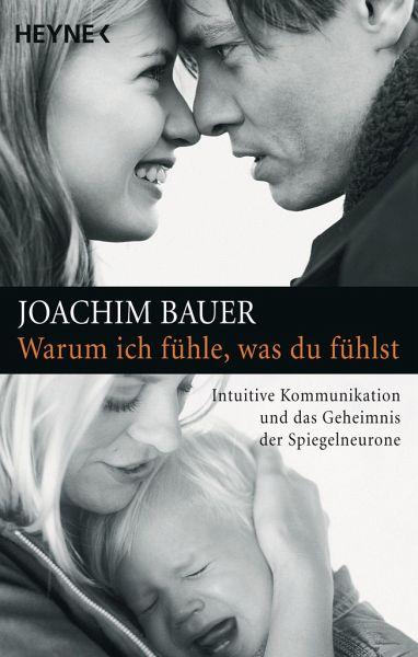 Warum ich fühle, was du fühlst von Joachim Bauer als