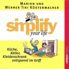 Simplify your Life - Küche, Keller, Kleiderschrank entspannt im Griff, 1 Audio-CD - Küstenmacher, Marion; Küstenmacher, Werner 'Tiki'