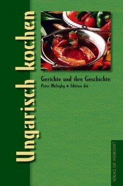 Ungarisch kochen - Meleghy, Peter
