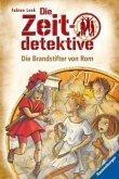 Die Brandstifter von Rom / Die Zeitdetektive Bd.6