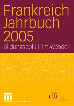 Frankreich Jahrbuch 2005 - Deutsch-Französisches Institut (dfi) (Hrsg.)
