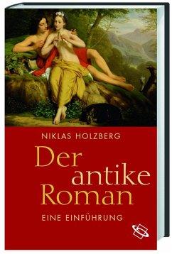 Der antike Roman - Holzberg, Niklas