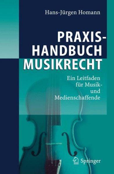 Praxishandbuch Musikrecht - Homann, Hans-Jürgen