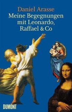 Meine Begegnungen mit Leonardo, Raffael & Co. - Arasse, Daniel