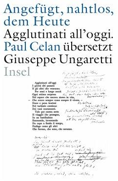 »Angefügt, nahtlos, dem Heute« / »Agglutinati all'oggi«. Paul Celan übersetzt Giuseppe Ungaretti - Ungaretti, Giuseppe