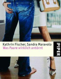 Was Paare wirklich antörnt - Fischer, Kathrin; Maravolo, Sandra