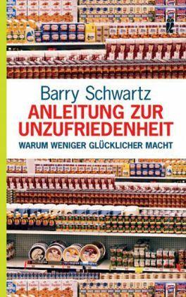 Anleitung zur Unzufriedenheit - Schwartz, Barry