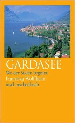 Gardasee: Wo der Süden beginnt (insel taschenbuch) - Wolffheim, Franziska