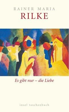 Es gibt nur die Liebe - Rilke, Rainer Maria