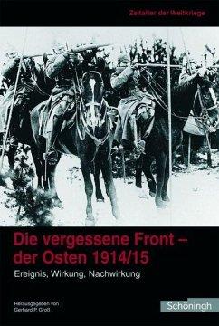 Zeitalter der Weltkriege 1. Die vergessene Front - der Osten 1914/15 - Groß, Gerhard (Hrsg.)