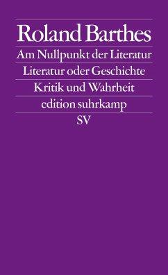 Am Nullpunkt der Literatur / Literatur oder Geschichte / Kritik und.Wahrheit - Barthes, Roland