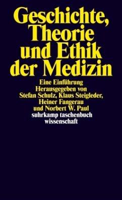 Geschichte, Theorie und Ethik der Medizin - Fangerau, Heiner / Paul, Norbert / Schulz, Stefan (Hgg.)