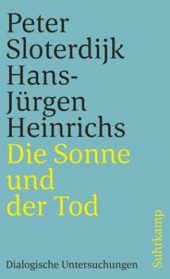 Die Sonne und der Tod - Sloterdijk, Peter; Heinrichs, Hans-Jürgen