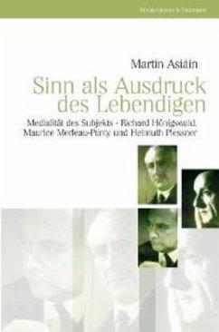 Sinn als Ausdruck des Lebendigen - Asiáin, Martin