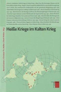 Heisse Kriege im Kalten Krieg - Greiner, Bernd / Müller, Christian Th. / Walter, Dierk (Hgg.)