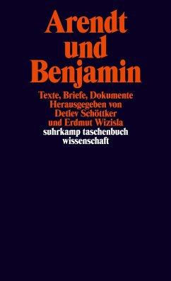 Arendt und Benjamin - Arendt, Hannah; Benjamin, Walter