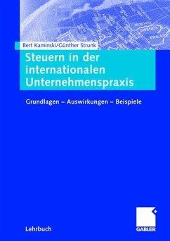 Steuern in der internationalen Unternehmenspraxis - Kaminski, Bert; Strunk, Günther