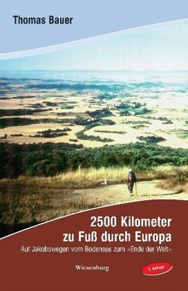 2500 Kilometer zu Fuß durch Europa - Bauer, Thomas