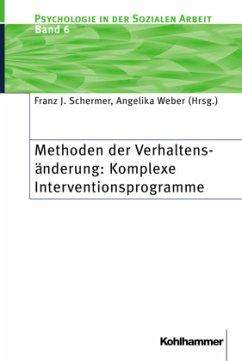 Methoden der Verhaltensänderung: Komplexe Interventionsprogramme - Weber, Angelika / Schermer, Franz J (Hgg.)
