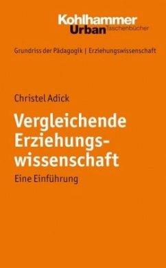 Vergleichende Erziehungswissenschaft - Adick, Christel