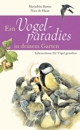 Ein Vogelparadies in deinem Garten - Bastin, Marjolein; Haan, Nico de