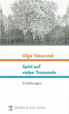 Spiel auf vielen Trommeln - Tokarczuk, Olga