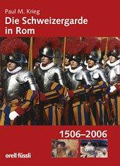 Die Schweizergarde in Rom - Krieg, Paul M; Stampfli, Reto
