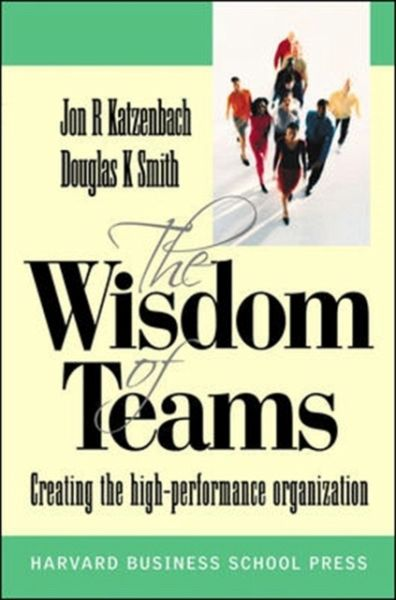 the wisdom of teams Teams are the key to improving performance in all kinds of organizations yet today's business leaders consistently overlook opportunities to exploit their potential.
